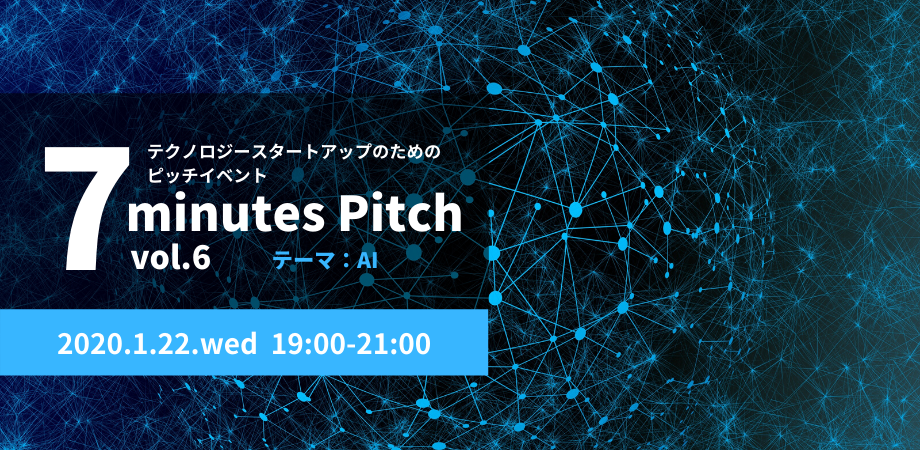テクノロジースタートアップのためのピッチイベント 【7 minutes Pitch vol.6】